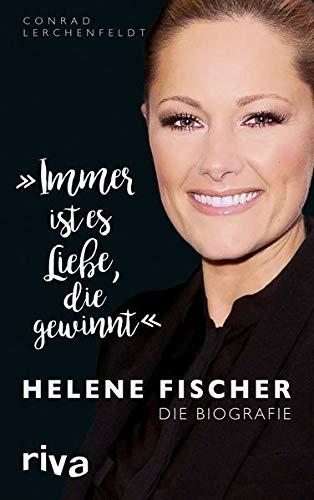 'Immer ist es Liebe, die gewinnt': Helene Fischer. Die Biografie