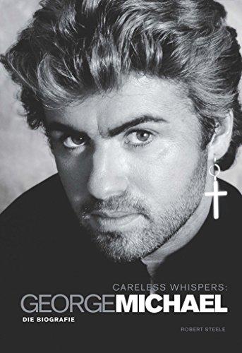 Careless Whispers: George Michael – Die Biografie