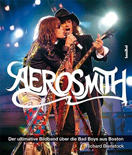 Aerosmith: Der ultimative Bildband über die Bad Boys aus Boston
