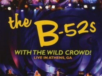 The B-52s, With The Wild Crowd! - Live In Athens, GA