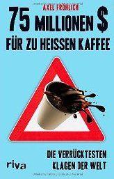 75 Millionen Dollar für zu heißen Kaffee: Die verrücktesten Klagen der Welt von Axel Fröhlich