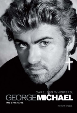 Careless Whispers: George Michael - Die Biografie bei Amazon bestellen