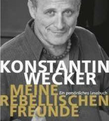 Meine rebellischen Freunde: Ein persönliches Lesebuch von Konstantin Wecker und Christa Spannbauer
