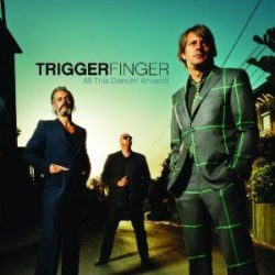 Triggerfinger All This Dancin