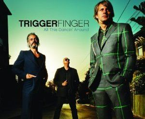 Triggerfinger All This Dancin' Around CD Cover