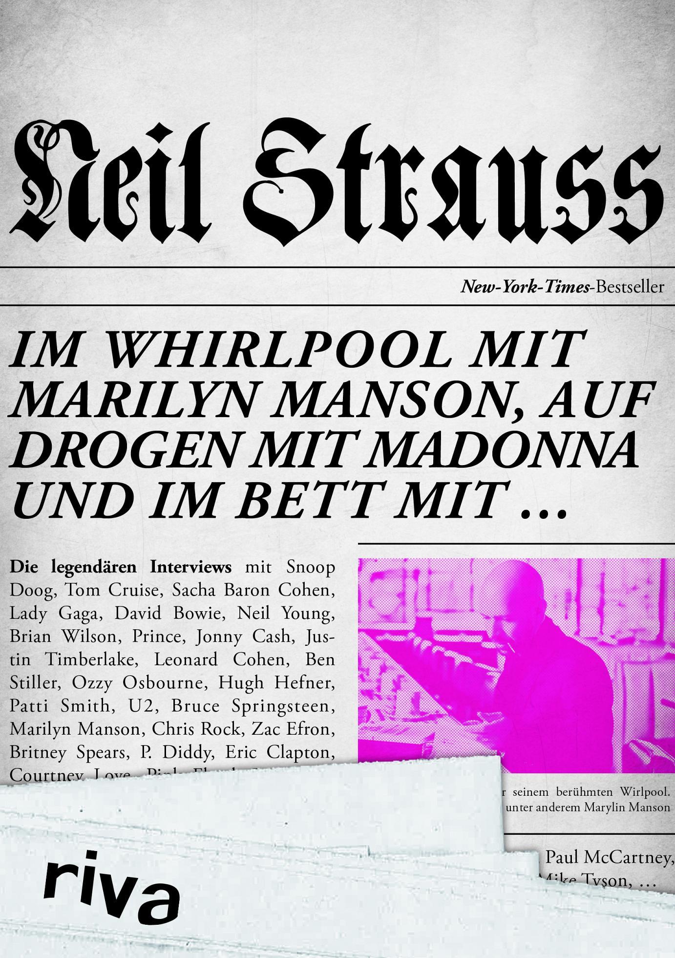 Neil Strauss war im Whirlpool mit Marilyn Manson, auf Drogen mit Madonna und im Bett mit …: Die legendären Interviews im Sammelband