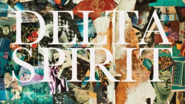 """Mit neuem Album in eine andere Richtung – Delta Spirit veröffentlichen """"Delta Spirit"""""""