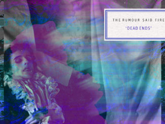 The Rumour Said Fire - Dead Ends