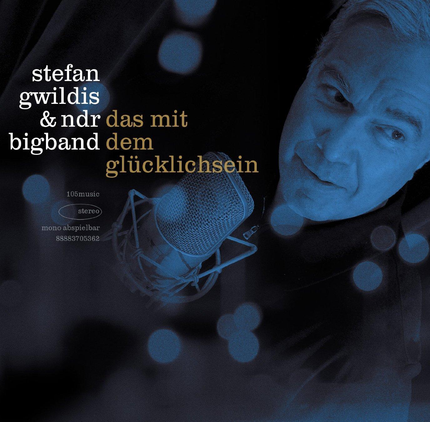 Stefan Gwildis – Das mit dem Glücklichsein: Ein deutschsprachiges Jazzalbum mit der NDR Bigband