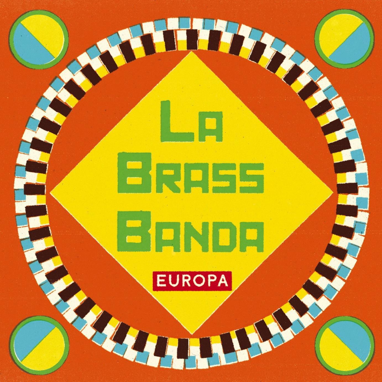 LaBrassBanda – Europa: Der Kontinent kann auch ohne Eurovision Song Contest erobert werden