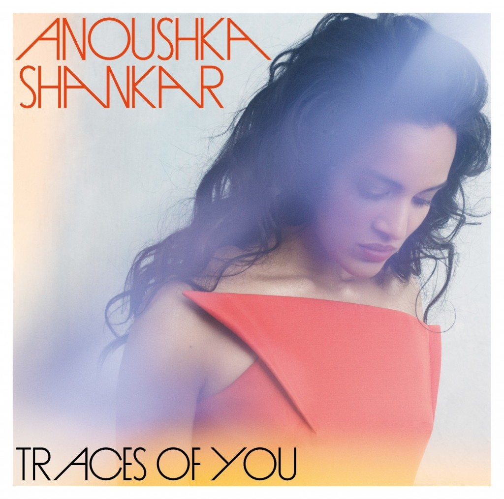 Anoushka Shankar – Traces Of You: Harmonischer Ausdruck einer musikalischen Familie