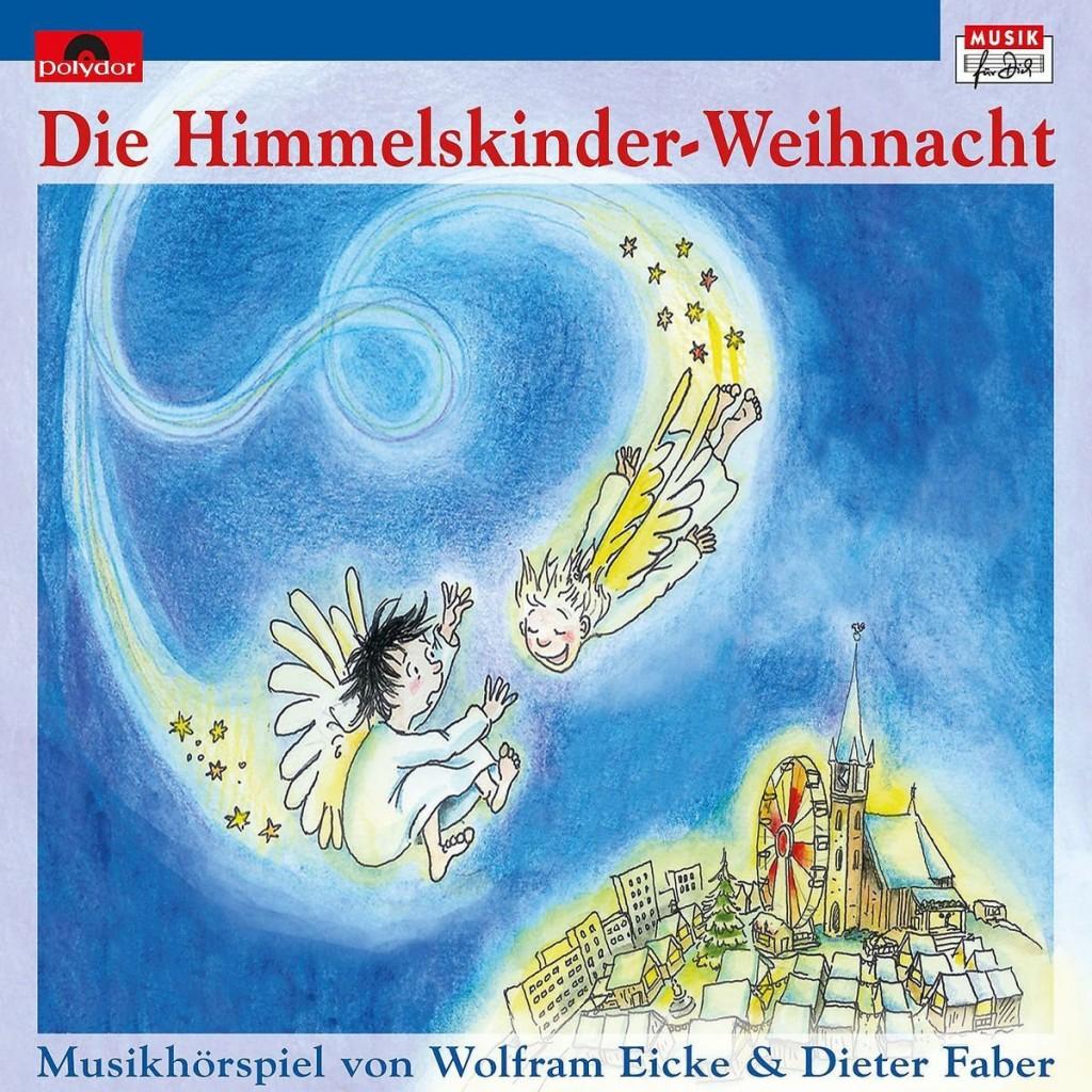 Wolfram Eicke & Dieter Faber – Die Himmelskinder-Weihnacht: Ein weihnachtliches Musik-Hörspiel für die ganze Familie