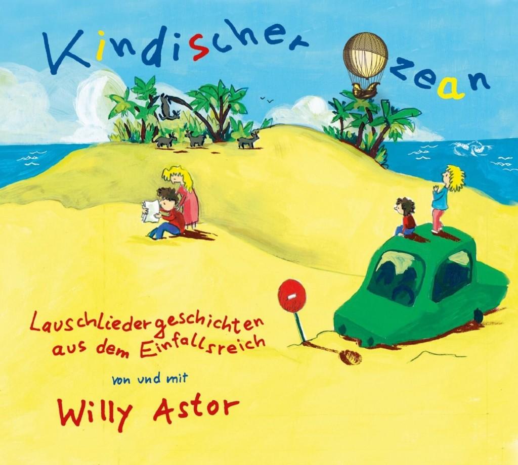 """""""Kindischer Ozean"""" – Lauschliedergeschichten aus dem Einfallsreich von und mit Willy Astor"""