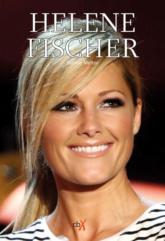 Helene Fischer – eine Biographie von Sabine Meltor
