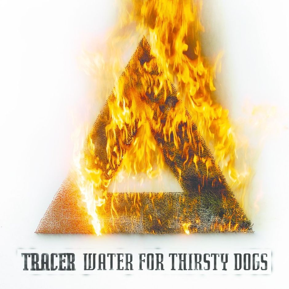 "Tracer sortieren mit ""Water For Thirsty Dogs"" den Rock'n'Roll-Setzkasten neu"