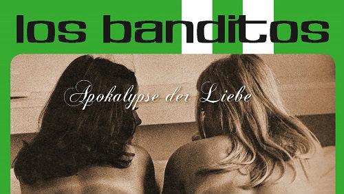 "Das neue Album der Los Banditos ""Apokalypse der Liebe"""