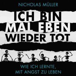 Nicholas Müller Ich bin mal eben wieder tot: Wie ich lernte, mit der Angst zu leben bei Amazon bestellen