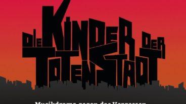"""""""Die Kinder der toten Stadt"""" – Musikdrama gegen das Vergessen"""