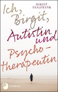 Ich, Birgit, Autistin und Psychotherapeutin bei Amazon bestellen