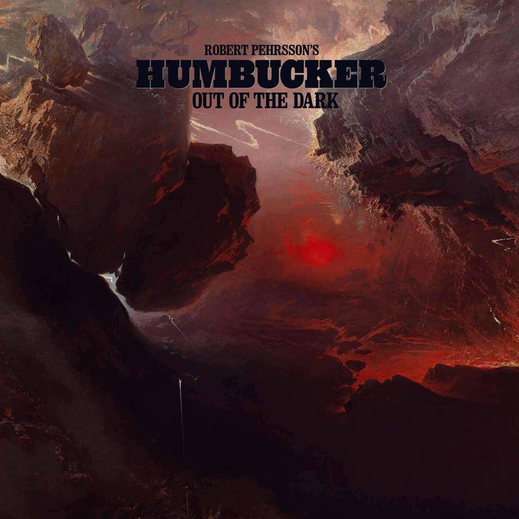 Robert Pehrsson's Humbucker – Out Of The Dark