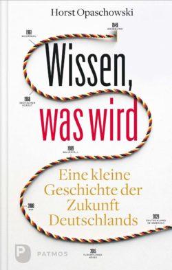 Horst Opaschowski Wissen was wird - Eine kleine Geschichte der Zukunft Deutschlands bei Amazon bestellen