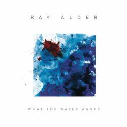 Ray Alder What The Water Wants bei Amazon bestellen