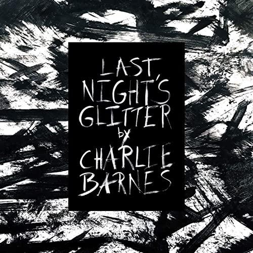 """Charlie Barnes – """"Last Night's Glitter"""": Outtakes? – Dafür viel zu schade!"""
