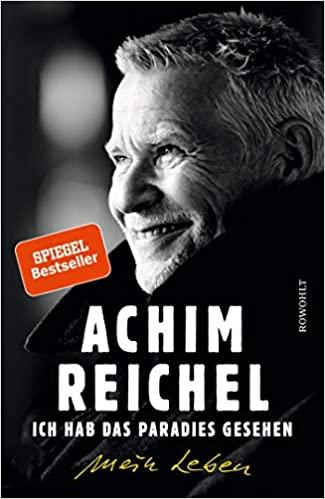 Achim Reichel: Ich hab das Paradies gesehen – Bio eines bewegten Lebens