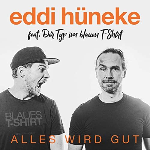 """Eddi Hüneke feat. Der Typ im blauen T-Shirt: """"Alles wird gut"""""""
